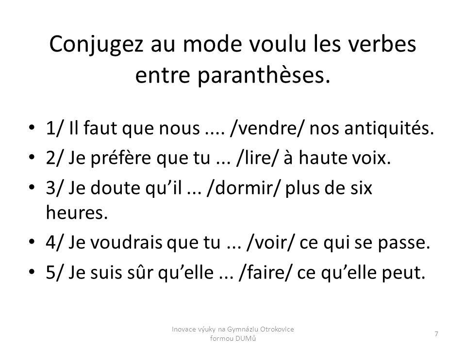 Conjugez au mode voulu les verbes entre paranthèses. 1/ Il faut que nous.... /vendre/ nos antiquités. 2/ Je préfère que tu... /lire/ à haute voix. 3/