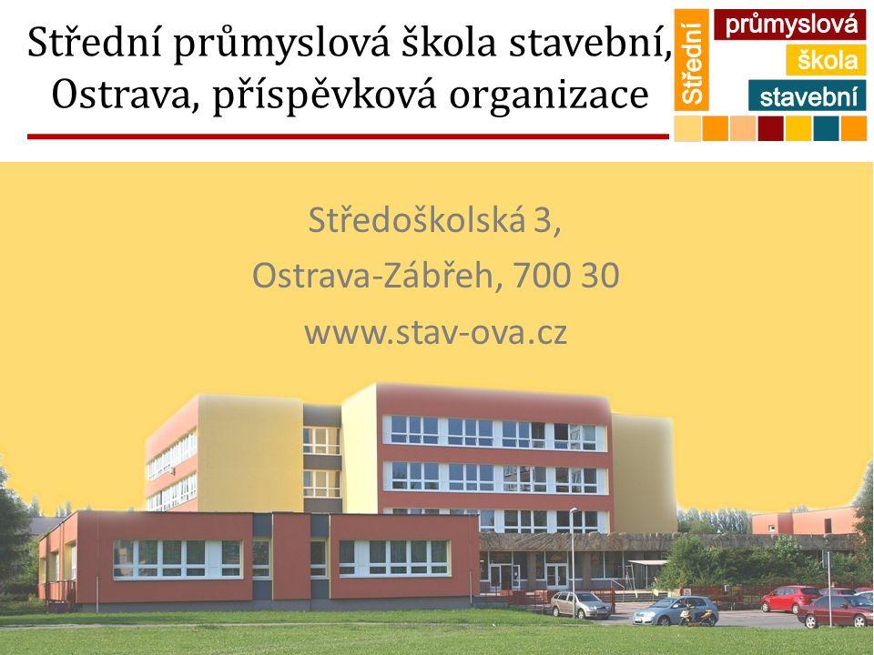 Střední průmyslová škola stavební, Ostrava, příspěvková organizace Středoškolská 3, Ostrava-Zábřeh, 700 30 www.stav-ova.cz