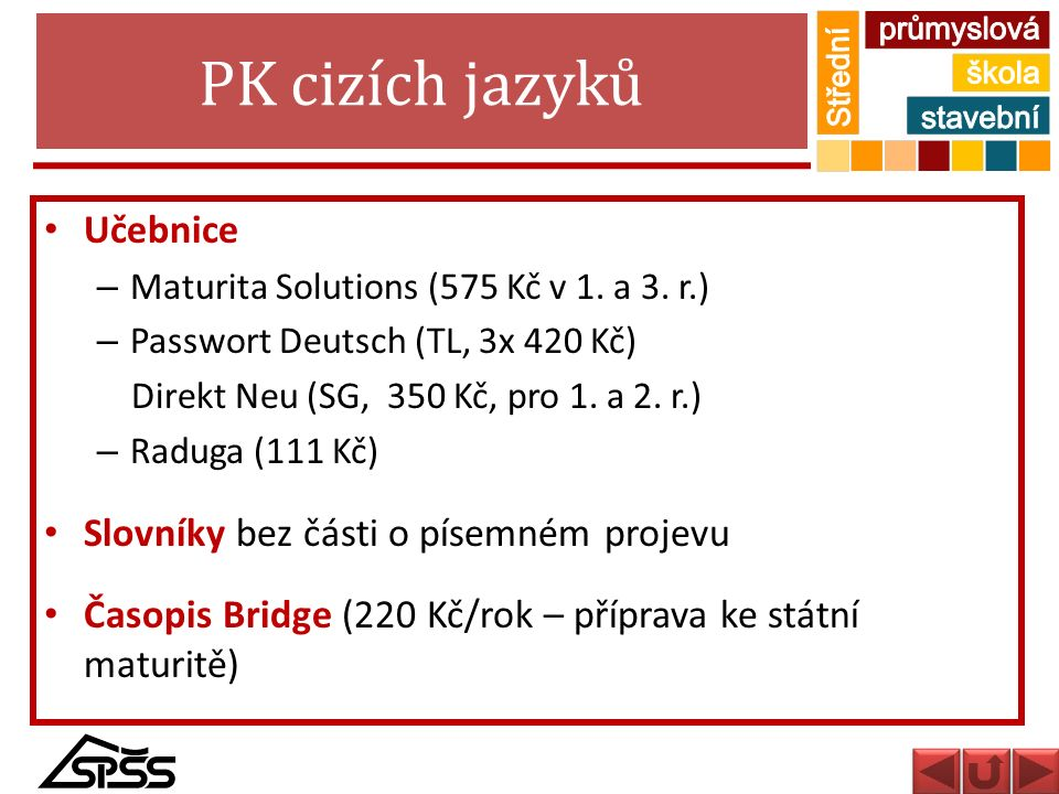 PK cizích jazyků Učebnice – Maturita Solutions (575 Kč v 1. a 3. r.) – Passwort Deutsch (TL, 3x 420 Kč) Direkt Neu (SG, 350 Kč, pro 1. a 2. r.) – Radu