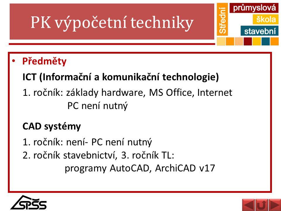 PK výpočetní techniky Předměty ICT (Informační a komunikační technologie) 1. ročník: základy hardware, MS Office, Internet PC není nutný CAD systémy 1