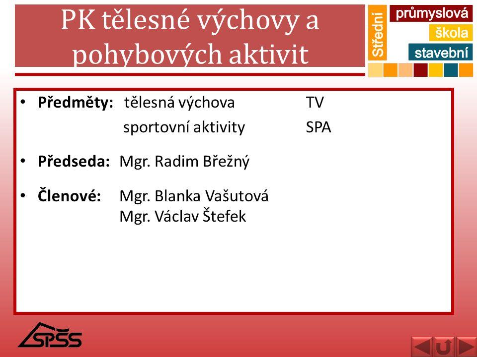 PK tělesné výchovy a pohybových aktivit Předměty: tělesná výchovaTV sportovní aktivitySPA Předseda: Mgr. Radim Břežný Členové: Mgr. Blanka Vašutová Mg
