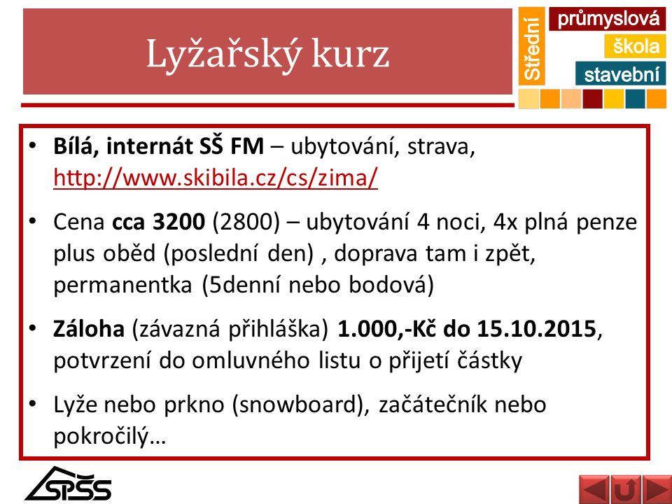 Lyžařský kurz Bílá, internát SŠ FM – ubytování, strava, http://www.skibila.cz/cs/zima/ http://www.skibila.cz/cs/zima/ Cena cca 3200 (2800) – ubytování