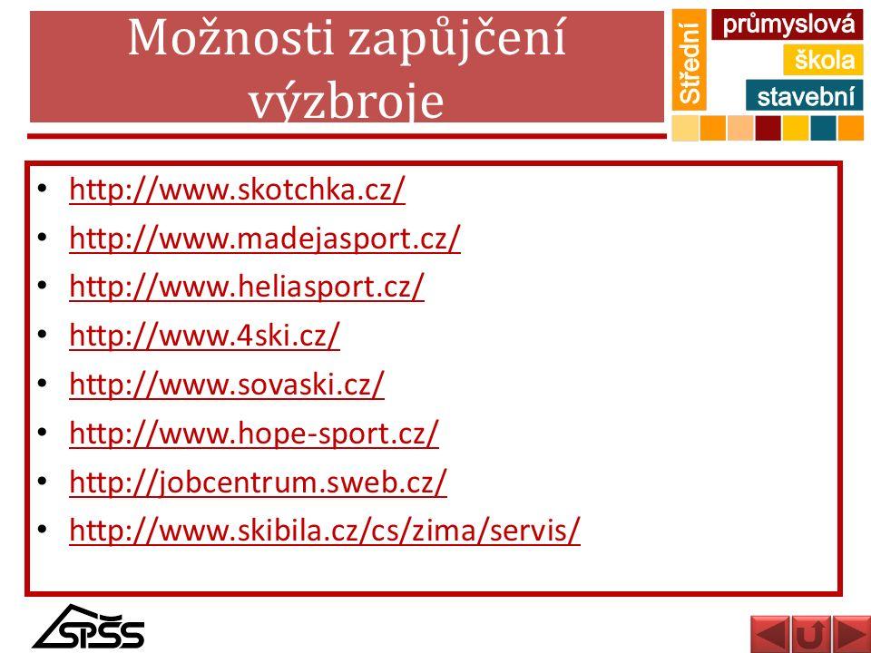 Možnosti zapůjčení výzbroje http://www.skotchka.cz/ http://www.madejasport.cz/ http://www.heliasport.cz/ http://www.4ski.cz/ http://www.sovaski.cz/ ht