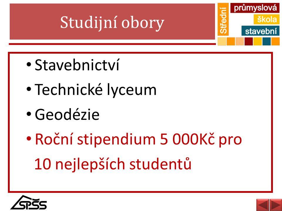 Studijní obory Stavebnictví Technické lyceum Geodézie Roční stipendium 5 000Kč pro 10 nejlepších studentů