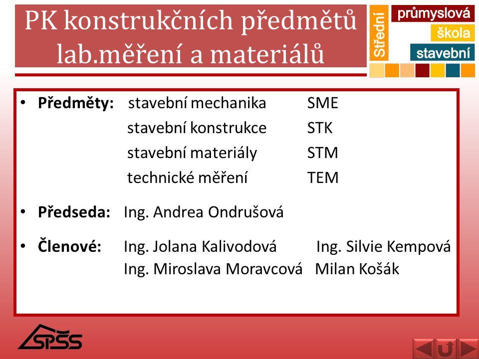 PK konstrukčních předmětů lab.měření a materiálů Předměty: stavební mechanikaSME stavební konstrukceSTK stavební materiálySTM technické měřeníTEM Před