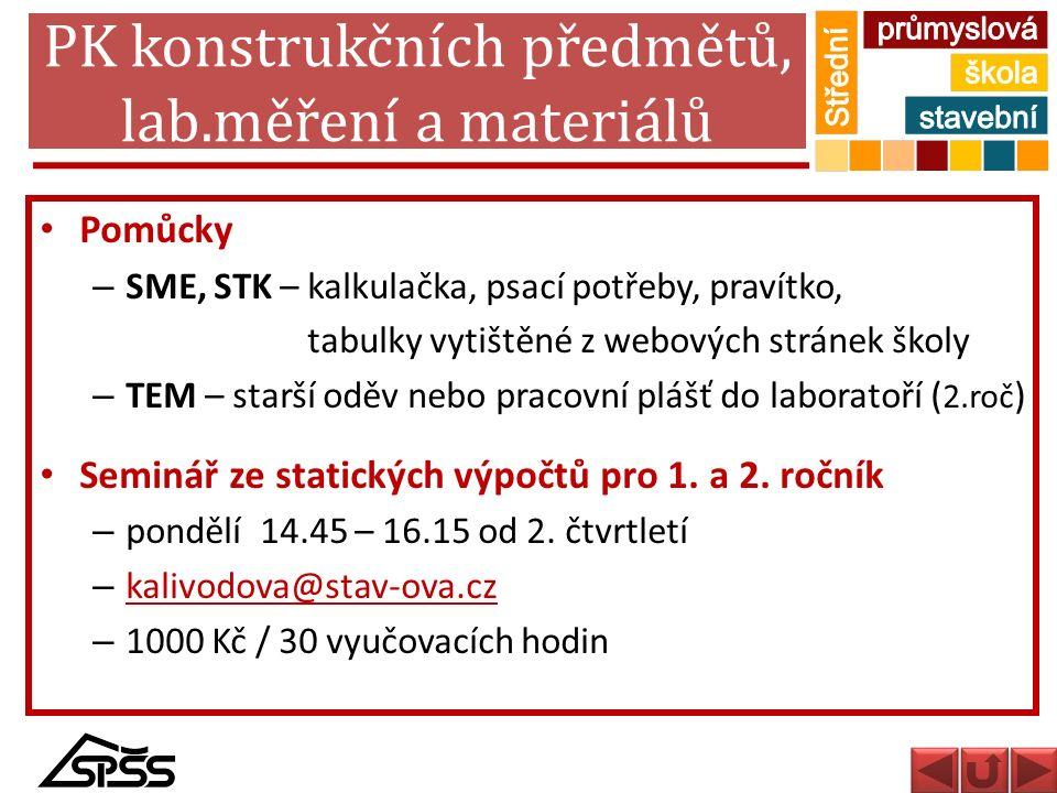 PK konstrukčních předmětů, lab.měření a materiálů Pomůcky – SME, STK – kalkulačka, psací potřeby, pravítko, tabulky vytištěné z webových stránek školy