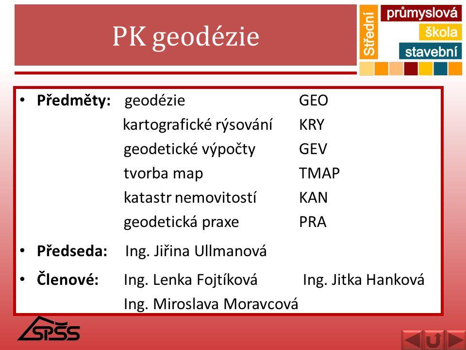 PK geodézie Předměty: geodézieGEO kartografické rýsováníKRY geodetické výpočtyGEV tvorba mapTMAP katastr nemovitostíKAN geodetická praxePRA Předseda: