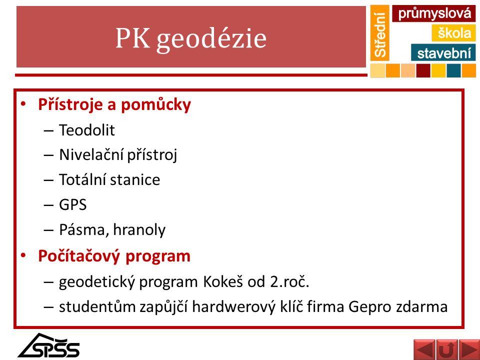 PK geodézie Přístroje a pomůcky – Teodolit – Nivelační přístroj – Totální stanice – GPS – Pásma, hranoly Počítačový program – geodetický program Kokeš