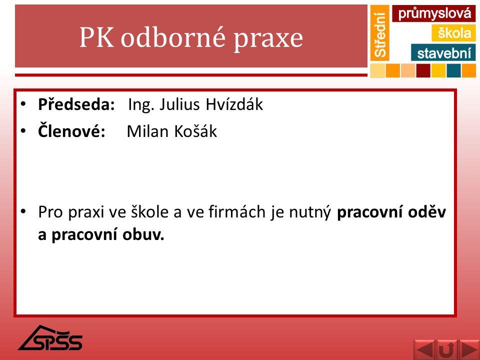 PK odborné praxe Předseda: Ing. Julius Hvízdák Členové: Milan Košák Pro praxi ve škole a ve firmách je nutný pracovní oděv a pracovní obuv.