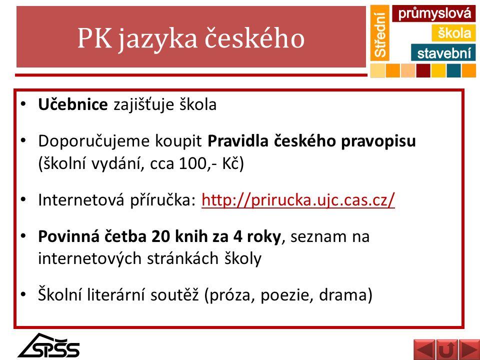 PK jazyka českého Učebnice zajišťuje škola Doporučujeme koupit Pravidla českého pravopisu (školní vydání, cca 100,- Kč) Internetová příručka: http://p