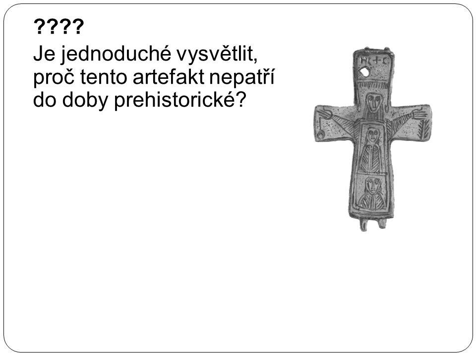 ???? Je jednoduché vysvětlit, proč tento artefakt nepatří do doby prehistorické?