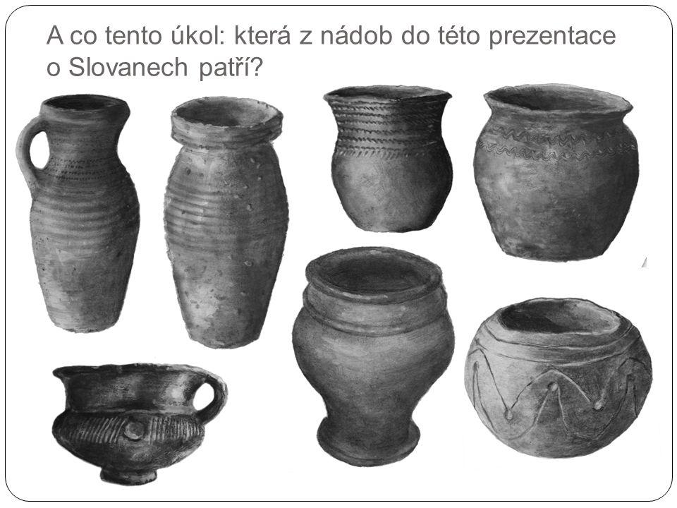 A co tento úkol: která z nádob do této prezentace o Slovanech patří?