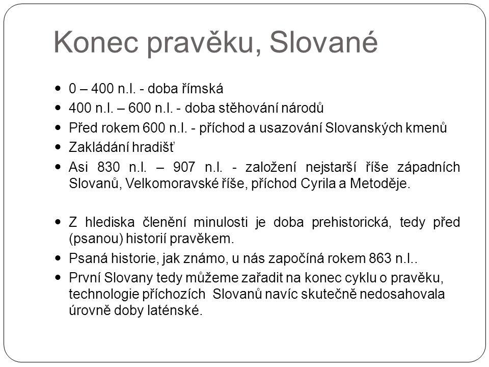 Konec pravěku, Slované 0 – 400 n.l. - doba římská 400 n.l. – 600 n.l. - doba stěhování národů Před rokem 600 n.l. - příchod a usazování Slovanských km