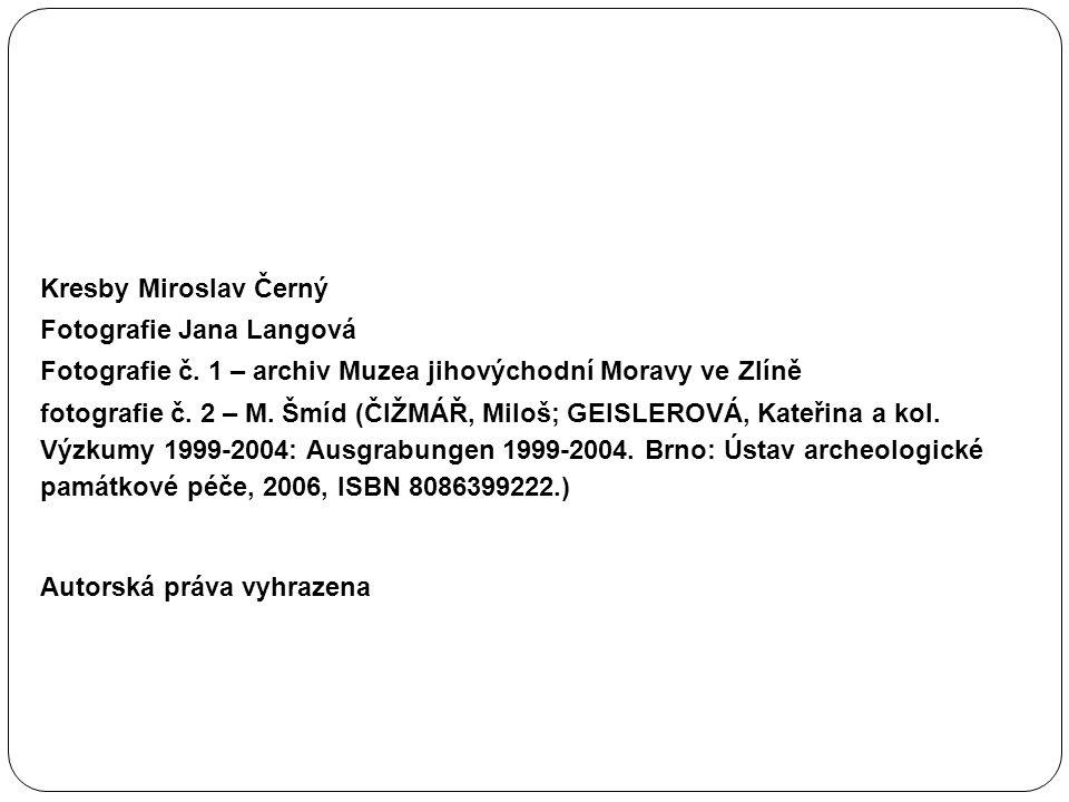 Kresby Miroslav Černý Fotografie Jana Langová Fotografie č. 1 – archiv Muzea jihovýchodní Moravy ve Zlíně fotografie č. 2 – M. Šmíd (ČIŽMÁŘ, Miloš; GE
