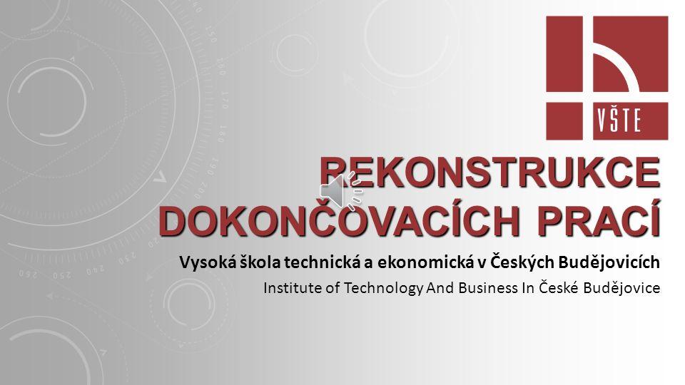 REKONSTRUKCE DOKONČOVACÍCH PRACÍ Vysoká škola technická a ekonomická v Českých Budějovicích Institute of Technology And Business In České Budějovice