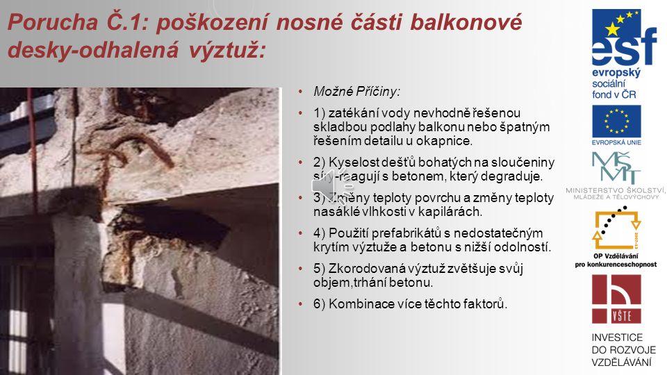 Porucha Č.1: poškození nosné části balkonové desky-odhalená výztuž: Možné Příčiny: 1) zatékání vody nevhodně řešenou skladbou podlahy balkonu nebo špatným řešením detailu u okapnice.