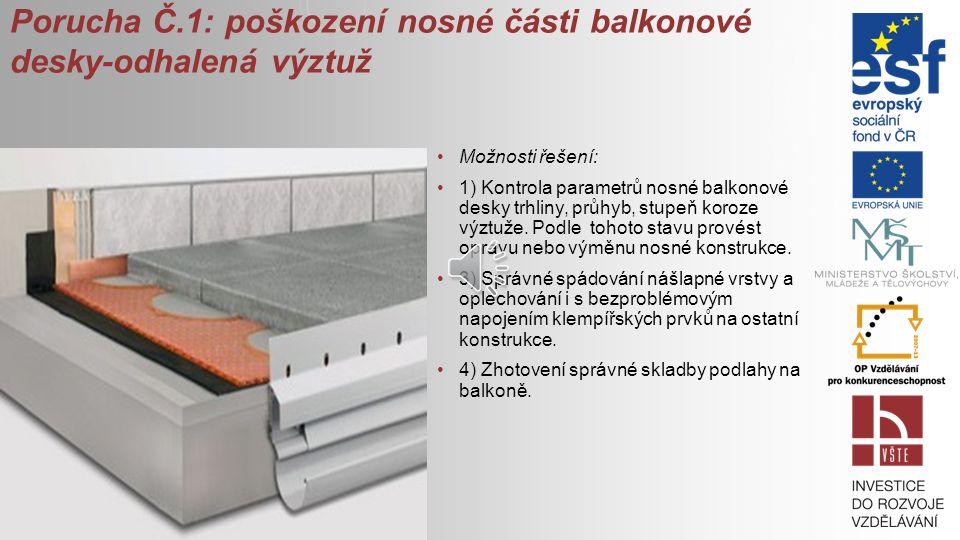 Porucha Č.1: poškození nosné části balkonové desky-odhalená výztuž Možnosti řešení: 1) Kontrola parametrů nosné balkonové desky trhliny, průhyb, stupeň koroze výztuže.