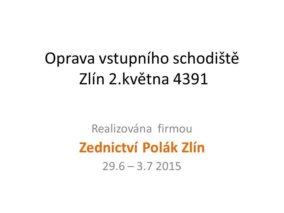 Oprava vstupního schodiště Zlín 2.května 4391 Realizována firmou Zednictví Polák Zlín 29.6 – 3.7 2015