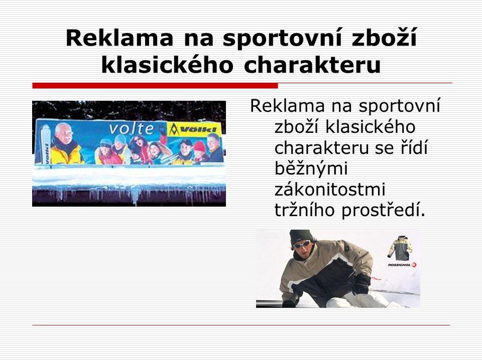 Reklama na sportovní zboží klasického charakteru Reklama na sportovní zboží klasického charakteru se řídí běžnými zákonitostmi tržního prostředí.