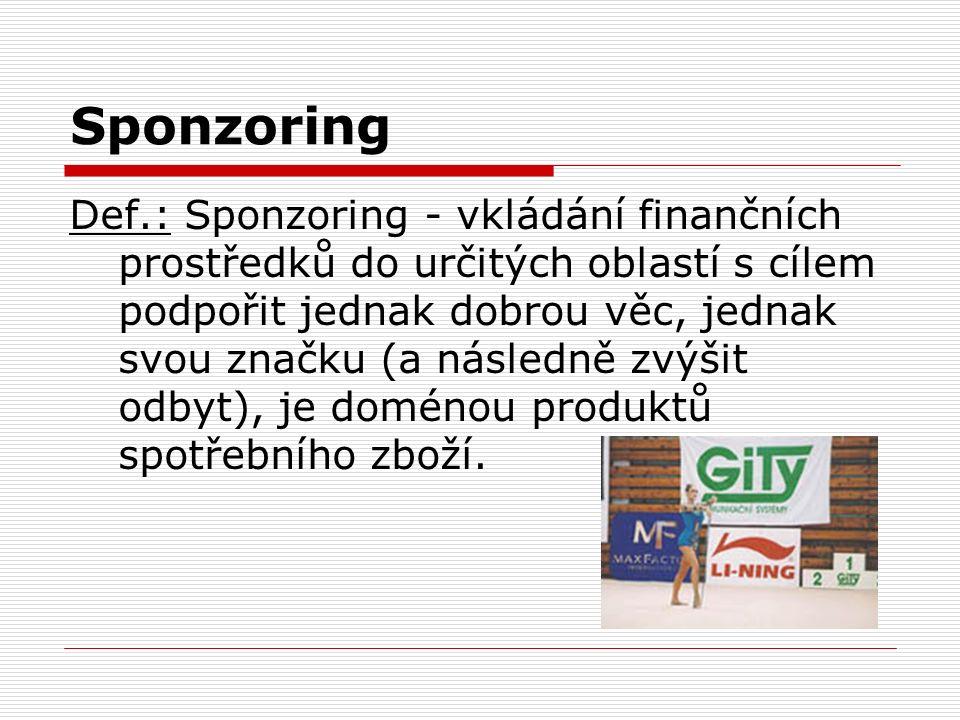 Sponzoring Def.: Sponzoring - vkládání finančních prostředků do určitých oblastí s cílem podpořit jednak dobrou věc, jednak svou značku (a následně zv