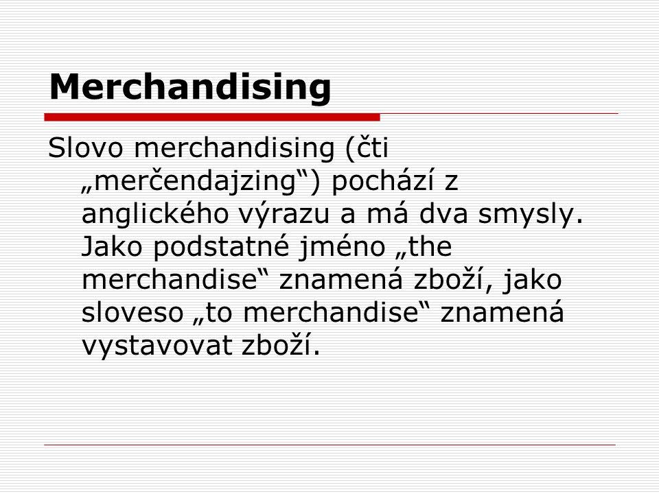 """Merchandising Slovo merchandising (čti """"merčendajzing"""") pochází z anglického výrazu a má dva smysly. Jako podstatné jméno """"the merchandise"""" znamená zb"""
