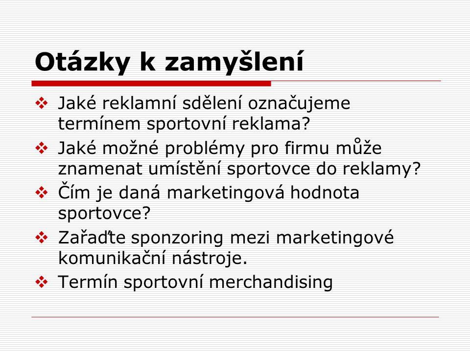 Otázky k zamyšlení  Jaké reklamní sdělení označujeme termínem sportovní reklama?  Jaké možné problémy pro firmu může znamenat umístění sportovce do