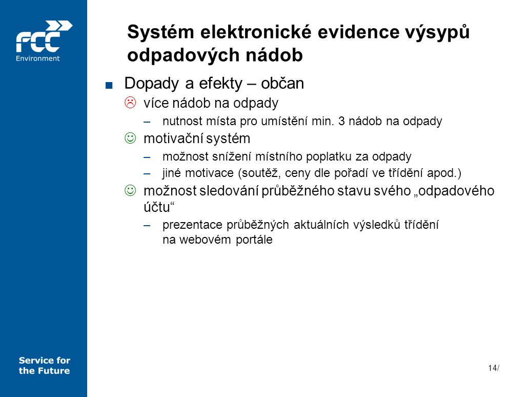 14/ Systém elektronické evidence výsypů odpadových nádob ■ Dopady a efekty – občan  více nádob na odpady –nutnost místa pro umístění min. 3 nádob na