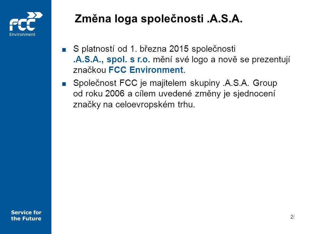 2/2/ ■ S platností od 1. března 2015 společnosti.A.S.A., spol. s r.o. mění své logo a nově se prezentují značkou FCC Environment. ■ Společnost FCC je
