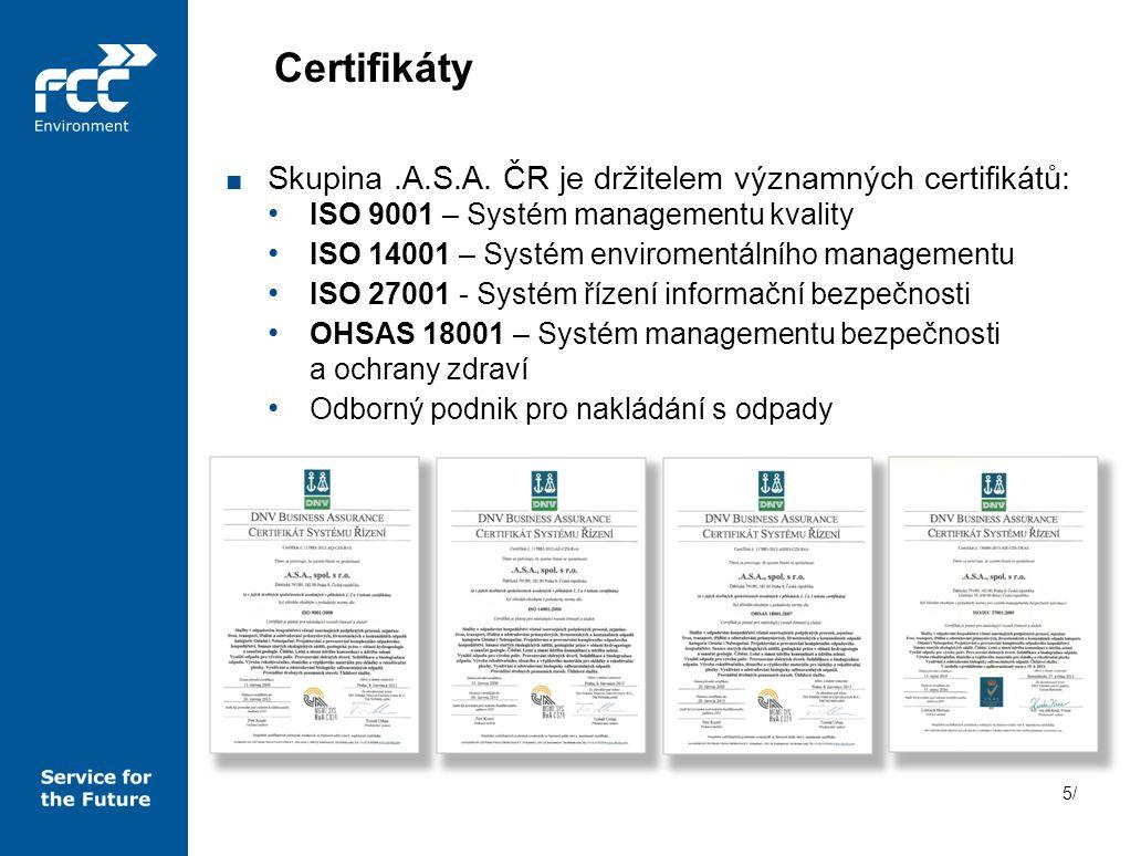 5/5/ ■ Skupina.A.S.A. ČR je držitelem významných certifikátů: ISO 9001 – Systém managementu kvality ISO 14001 – Systém enviromentálního managementu IS