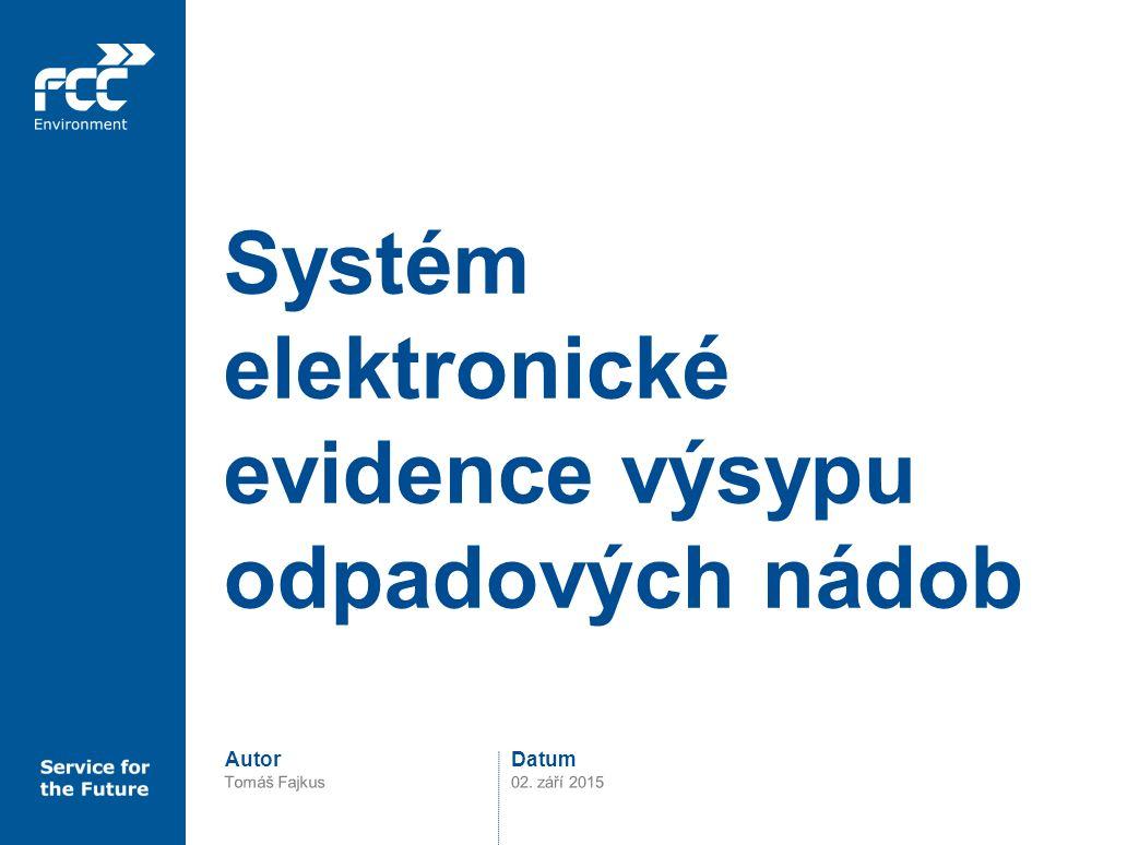 DatumAutor Systém elektronické evidence výsypu odpadových nádob Tomáš Fajkus02. září 2015