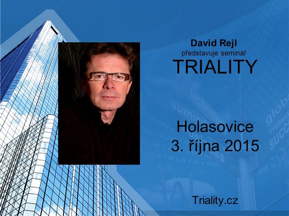 TRIALITY Holasovice 3. října 2015 Triality.cz David Rejl představuje seminář