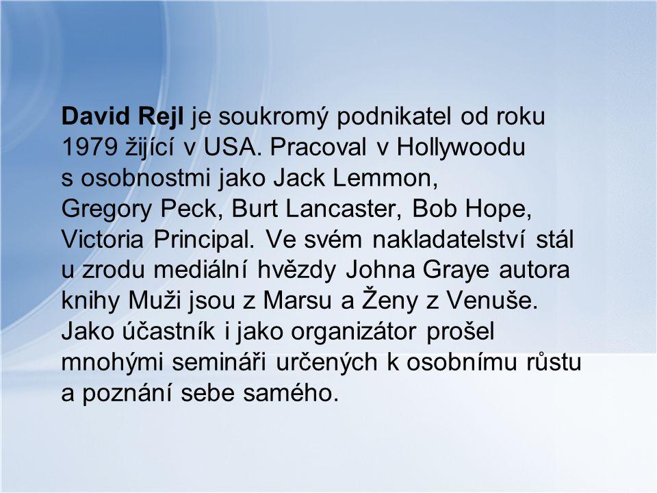 David Rejl je soukromý podnikatel od roku 1979 žijící v USA. Pracoval v Hollywoodu s osobnostmi jako Jack Lemmon, Gregory Peck, Burt Lancaster, Bob Ho