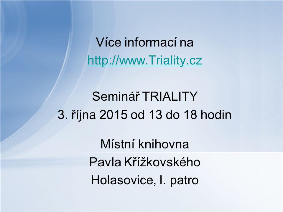 Více informací na http://www.Triality.cz Seminář TRIALITY 3. října 2015 od 13 do 18 hodin Místní knihovna Pavla Křížkovského Holasovice, I. patro