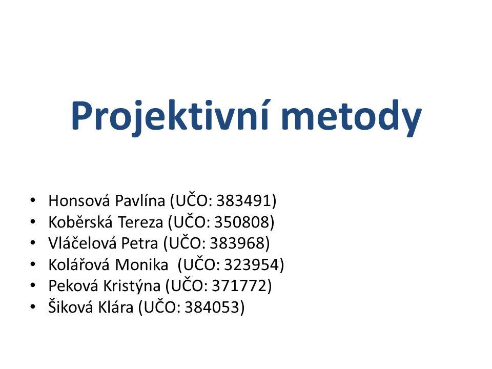 Projektivní metody Honsová Pavlína (UČO: 383491) Koběrská Tereza (UČO: 350808) Vláčelová Petra (UČO: 383968) Kolářová Monika (UČO: 323954) Peková Kristýna (UČO: 371772) Šiková Klára (UČO: 384053)