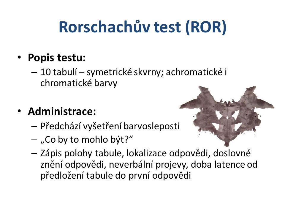Rorschachův test (ROR) Popis testu: – 10 tabulí – symetrické skvrny; achromatické i chromatické barvy Administrace: – Předchází vyšetření barvoslepost