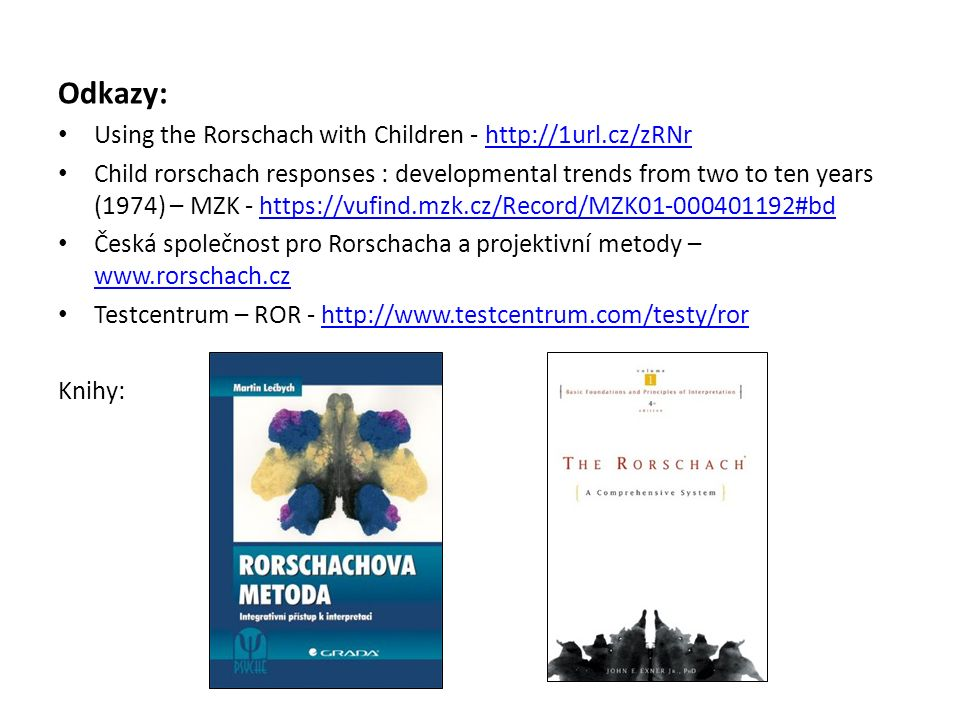 Odkazy: Using the Rorschach with Children - http://1url.cz/zRNrhttp://1url.cz/zRNr Child rorschach responses : developmental trends from two to ten ye