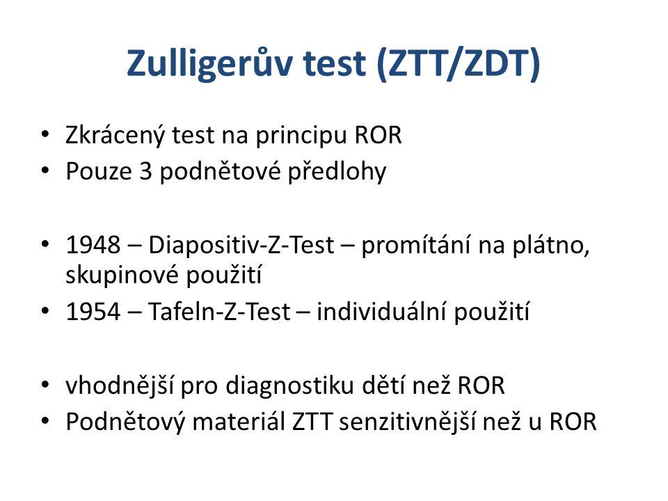Zulligerův test (ZTT/ZDT) Zkrácený test na principu ROR Pouze 3 podnětové předlohy 1948 – Diapositiv-Z-Test – promítání na plátno, skupinové použití 1954 – Tafeln-Z-Test – individuální použití vhodnější pro diagnostiku dětí než ROR Podnětový materiál ZTT senzitivnější než u ROR
