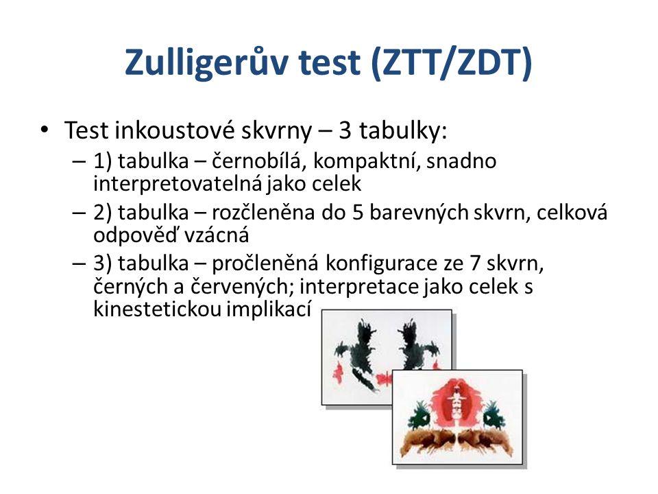 Zulligerův test (ZTT/ZDT) Test inkoustové skvrny – 3 tabulky: – 1) tabulka – černobílá, kompaktní, snadno interpretovatelná jako celek – 2) tabulka – rozčleněna do 5 barevných skvrn, celková odpověď vzácná – 3) tabulka – pročleněná konfigurace ze 7 skvrn, černých a červených; interpretace jako celek s kinestetickou implikací