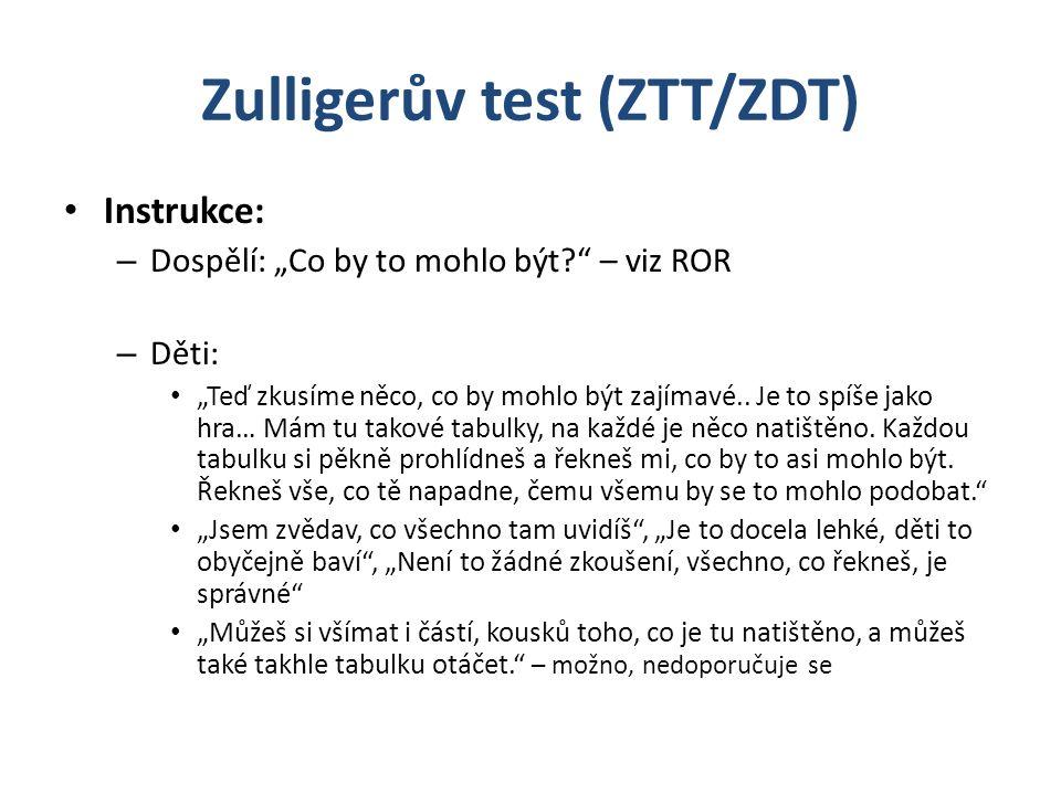 """Zulligerův test (ZTT/ZDT) Instrukce: – Dospělí: """"Co by to mohlo být?"""" – viz ROR – Děti: """"Teď zkusíme něco, co by mohlo být zajímavé.. Je to spíše jako"""