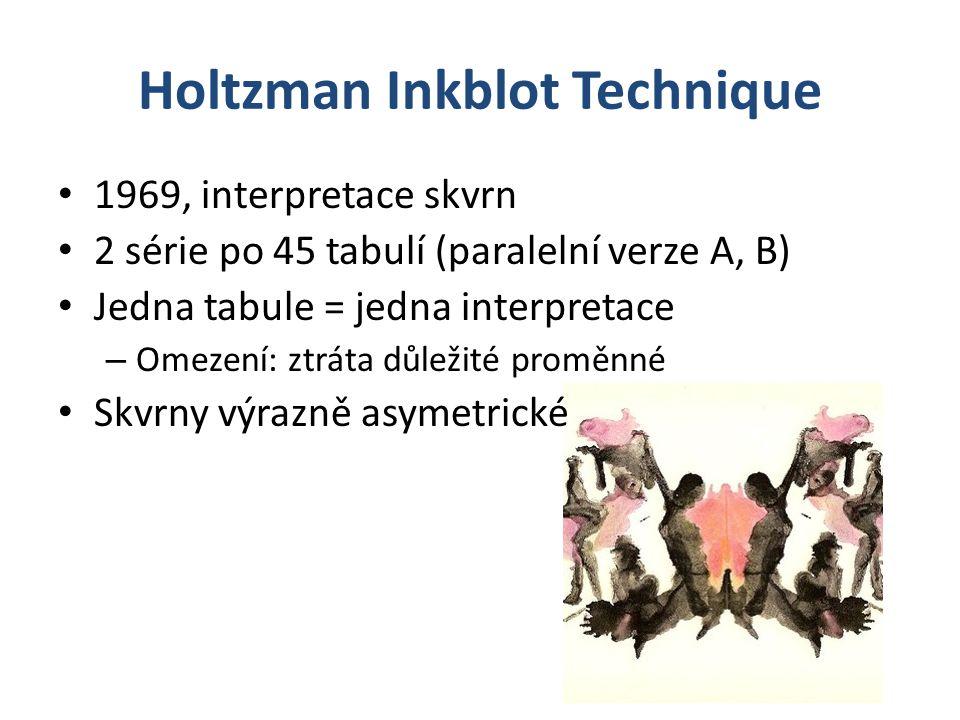 Holtzman Inkblot Technique 1969, interpretace skvrn 2 série po 45 tabulí (paralelní verze A, B) Jedna tabule = jedna interpretace – Omezení: ztráta důležité proměnné Skvrny výrazně asymetrické