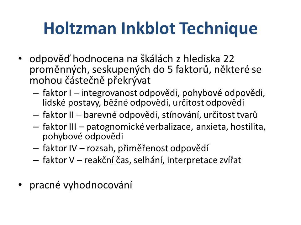 Holtzman Inkblot Technique odpověď hodnocena na škálách z hlediska 22 proměnných, seskupených do 5 faktorů, některé se mohou částečně překrývat – fakt