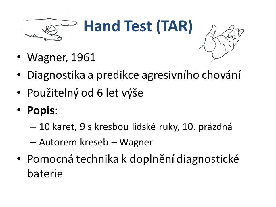 Hand Test (TAR) Wagner, 1961 Diagnostika a predikce agresivního chování Použitelný od 6 let výše Popis: – 10 karet, 9 s kresbou lidské ruky, 10. prázd
