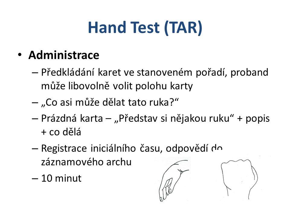 """Hand Test (TAR) Administrace – Předkládání karet ve stanoveném pořadí, proband může libovolně volit polohu karty – """"Co asi může dělat tato ruka? – Prázdná karta – """"Představ si nějakou ruku + popis + co dělá – Registrace iniciálního času, odpovědí do záznamového archu – 10 minut"""