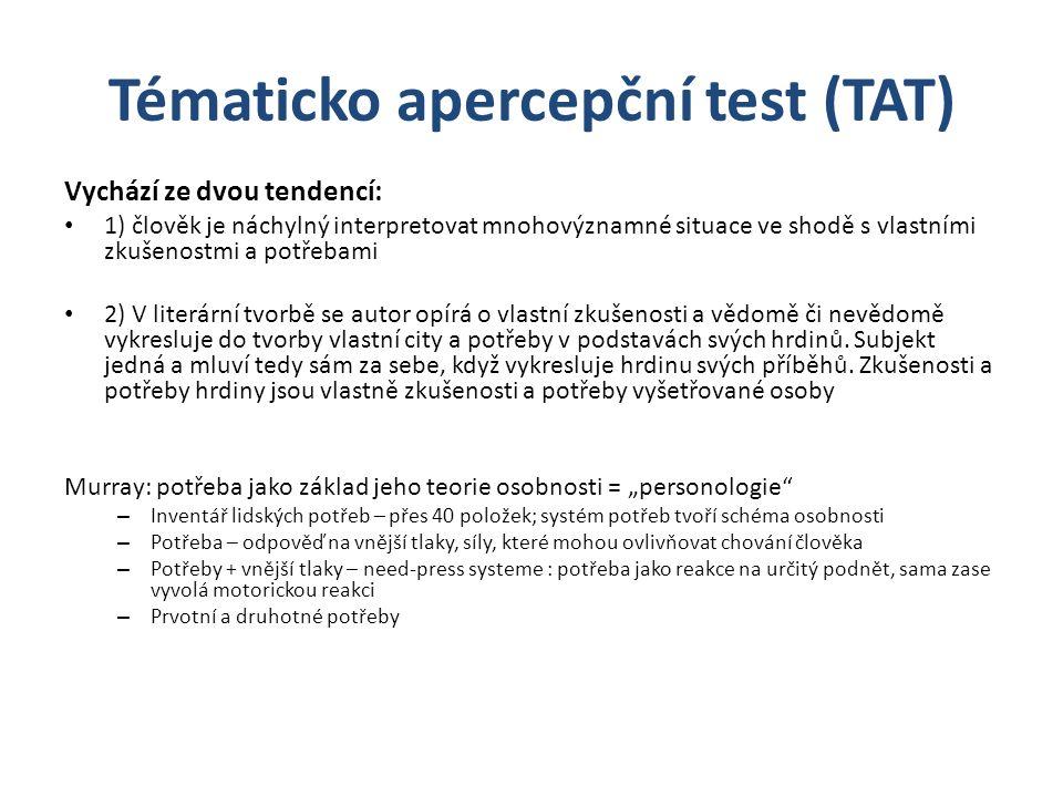 Tématicko apercepční test (TAT) Vychází ze dvou tendencí: 1) člověk je náchylný interpretovat mnohovýznamné situace ve shodě s vlastními zkušenostmi a