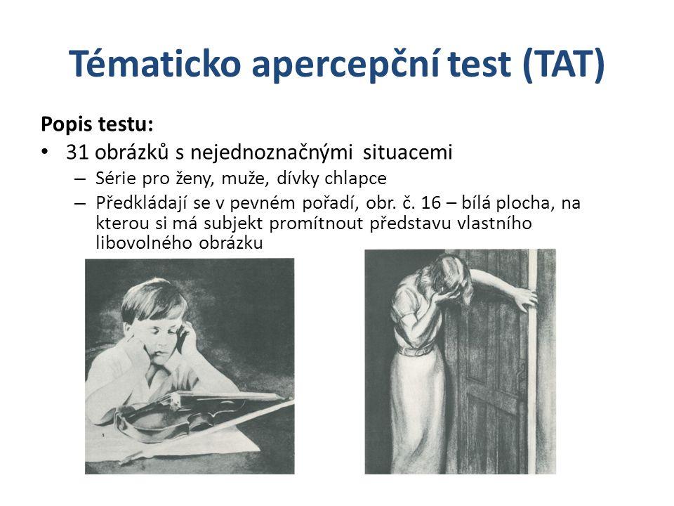 Tématicko apercepční test (TAT) Popis testu: 31 obrázků s nejednoznačnými situacemi – Série pro ženy, muže, dívky chlapce – Předkládají se v pevném po