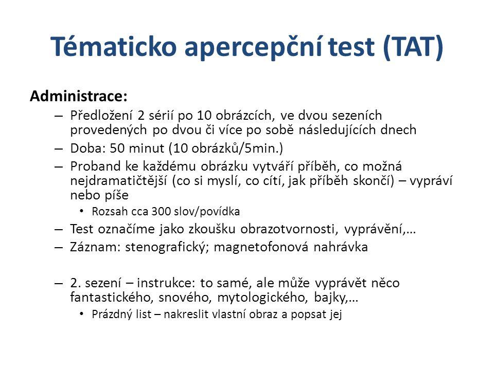 Tématicko apercepční test (TAT) Administrace: – Předložení 2 sérií po 10 obrázcích, ve dvou sezeních provedených po dvou či více po sobě následujících