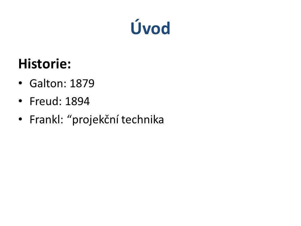"""Úvod Historie: Galton: 1879 Freud: 1894 Frankl: """"projekční technika"""