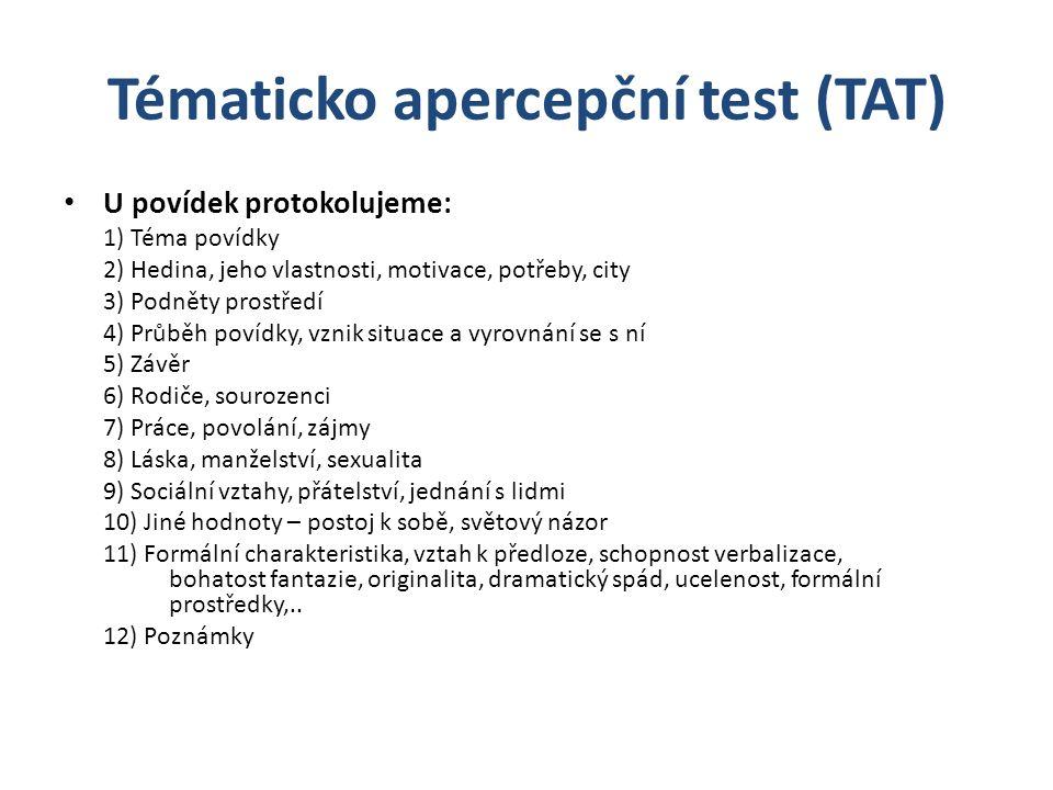 Tématicko apercepční test (TAT) U povídek protokolujeme: 1) Téma povídky 2) Hedina, jeho vlastnosti, motivace, potřeby, city 3) Podněty prostředí 4) P