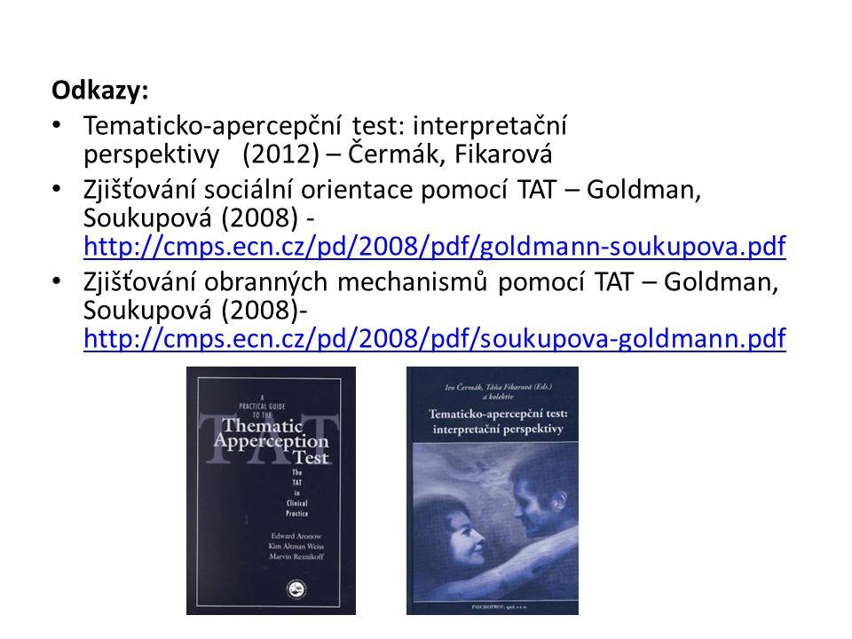 Odkazy: Tematicko-apercepční test: interpretační perspektivy (2012) – Čermák, Fikarová Zjišťování sociální orientace pomocí TAT – Goldman, Soukupová (2008) - http://cmps.ecn.cz/pd/2008/pdf/goldmann-soukupova.pdf http://cmps.ecn.cz/pd/2008/pdf/goldmann-soukupova.pdf Zjišťování obranných mechanismů pomocí TAT – Goldman, Soukupová (2008)- http://cmps.ecn.cz/pd/2008/pdf/soukupova-goldmann.pdf http://cmps.ecn.cz/pd/2008/pdf/soukupova-goldmann.pdf