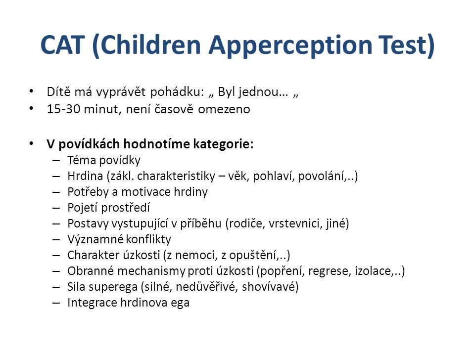 """CAT (Children Apperception Test) Dítě má vyprávět pohádku: """" Byl jednou… """" 15-30 minut, není časově omezeno V povídkách hodnotíme kategorie: – Téma povídky – Hrdina (zákl."""